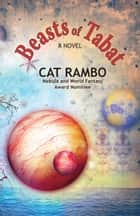 Beasts of Tabat ebook by Cat Rambo