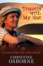Travels With My Hat: A Lifetime on the Road ebook by Christine Osborne