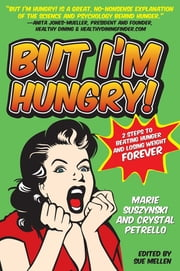 But I'm Hungry! - 2 Steps to Beating Hunger and Losing Weight Forever ebook by Sue Mellen,Crystal Petrello, MS, RD,Marie Suszynski