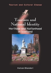 Tourism and National Identity - Heritage and Nationhood in Scotland ebook by Kalyan Bhandari