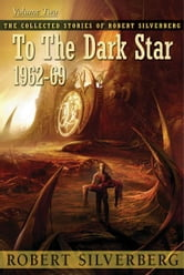 To the Dark Star: The Collected Stories of Robert Silverberg, Volume Two ebook by Robert Silverberg