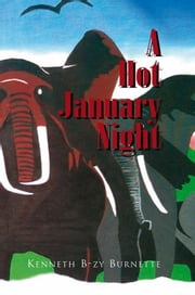 A Hot January Night ebook by Kenneth B-zy Burnette