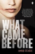 What Came Before - Fighting Bones ebook by Anna George