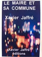 Le maire et sa commune ebook by xavier jaffré