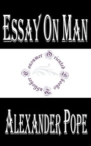 Essay on Man: Moral Essays and Satires ebook by Alexander Pope