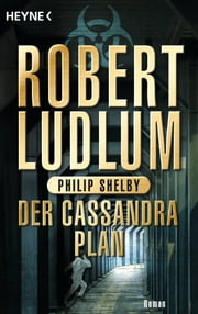Der Cassandra-Plan - Roman ebook by Robert Ludlum, Philip Shelby, Heinz Zwack