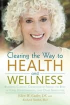 Clearing the Way to Health and Wellness - Reversing Chronic Conditions by Freeing the Body of Food, Environmental, and Other Sensitivities ebook by Ellen Cutler, Richard Tunkel