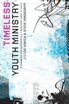 Timeless Youth Ministry ebook by Lee Vukich,Steve Vandegriff