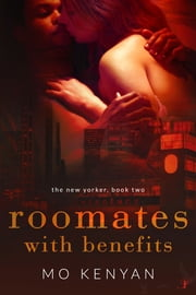 Roommates with Benefits - The New Yorker: Book Two ebook by MO Kenyan