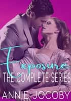 Exposure - The Complete Series ebook by Annie Jocoby