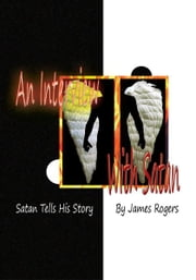 An Interview With Satan - Satan Tells His Story ebook by James Rogers