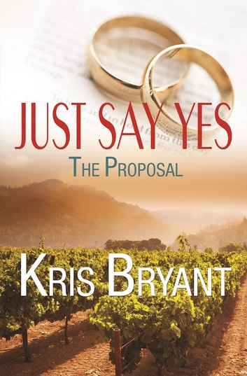 Just Say Yes: The Proposal ebook by Kris Bryant