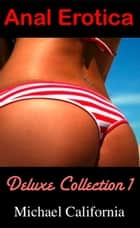 Anal Erotica: Deluxe Collection 1 ebook by Michael California