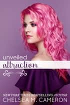 Unveiled Attraction ebook by Chelsea M. Cameron