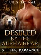 Desired By The Alpha Bear - New Adult Contemporary Romance Short Stories ebook by Sicily Duval