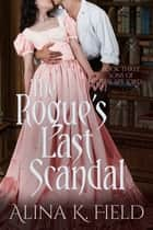 The Rogue's Last Scandal - A Regency Romance ebook by Alina K. Field