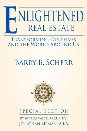 Enlightened Real Estate - Transforming Ourselves and The World Around Us ebook by Barry B Scherr,Jonathan Lipman
