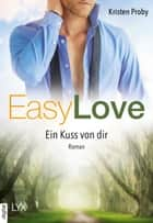 Easy Love - Ein Kuss von dir eBook by Kristen Proby, Stephanie Pannen