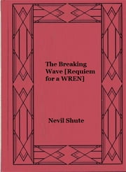 The Breaking Wave [Requiem for a WREN] ebook by Nevil Shute
