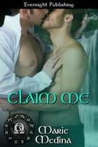 Claim Me ebook by Marie Medina