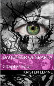 Daugher of Sparta: Chapter Four ebook by Kristen LePine