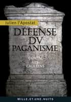 Défense du paganisme - Contre les Galiléens ebook by Julien l'Apostat