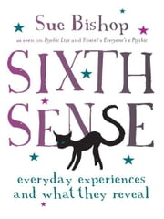 Sixth Sense - Everyday Experiences and What They Reveal ebook by Sue Bishop