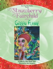 Strawberry Fairchild & The Green Flame - A Fable by Alan Mark Train ebook by Alan Mark Train