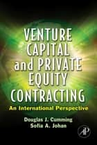 Venture Capital and Private Equity Contracting ebook by Douglas J. Cumming,Sofia A. Johan