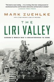 The Liri Valley - Canada's World War II Breakthrough to Rome ebook by Mark Zuehlke