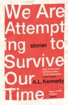 We Are Attempting to Survive Our Time ebook by