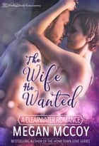 The Wife He Wanted ebook by Megan McCoy
