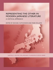 Representing the Other in Modern Japanese Literature - A Critical Approach ebook by Rachael Hutchinson,Mark Williams