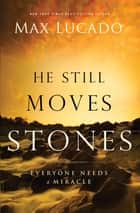 He Still Moves Stones ebook by Max Lucado