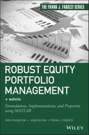 Robust Equity Portfolio Management - Formulations, Implementations, and Properties using MATLAB ebook by Woo Chang Kim,Jang Ho Kim,Frank J. Fabozzi