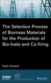 The Selection Process of Biomass Materials for the Production of Bio-Fuels and Co-firing ebook by N. Altawell