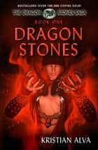 Dragon Stones: Book one of the Dragon Stone Saga eBook by Kristian Alva