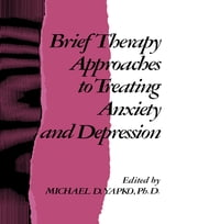 Brief Therapy Approaches to Treating Anxiety and Depression ebook by Michael D. Yapko