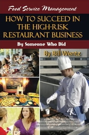 Food Service Management - How to Succeed in the High Risk Restaurant Business - By Someone Who Did ebook by Bill Wentz