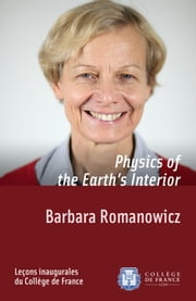 Physics of the Earth's Interior - Inaugural lecture delivered on Thursday 6 October 2011 ebook by Barbara Romanowicz