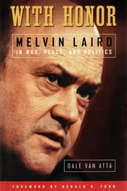 With Honor: Melvin Laird in War, Peace, and Politics ebook by Dale, Van Atta