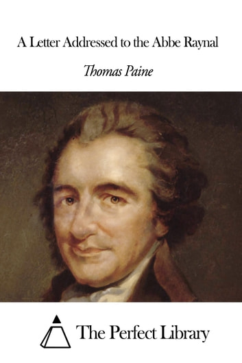 A Letter Addressed to the Abbe Raynal ebook by Thomas Paine