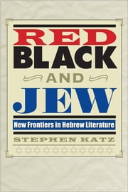 Red, Black, and Jew - New Frontiers in Hebrew Literature ebook by Stephen Katz