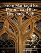 From Marriage to Parenthood the Heavenly Path ebook by Ahlulbayt Organization