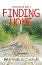 Finding Home ebook by Shelia Powell, Liz McMullen