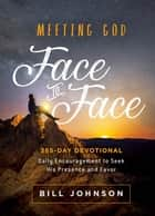 Meeting God Face to Face - Daily Encouragement to Seek His Presence and Favor ebook by