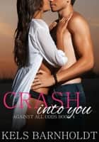 Crash Into You ebook by Kels Barnholdt