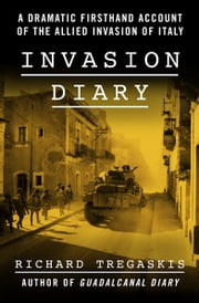 Invasion Diary - A Dramatic Firsthand Account of the Allied Invasion of Italy ebook by Kobo.Web.Store.Products.Fields.ContributorFieldViewModel