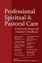 Professional Spiritual & Pastoral Care: A Practical Clergy and Chaplains Handbook eBook by Stephen B. Roberts