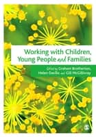 Working with Children, Young People and Families eBook by Mr Graham Brotherton, Ms Helen Davies, Mrs Gillian McGillivray